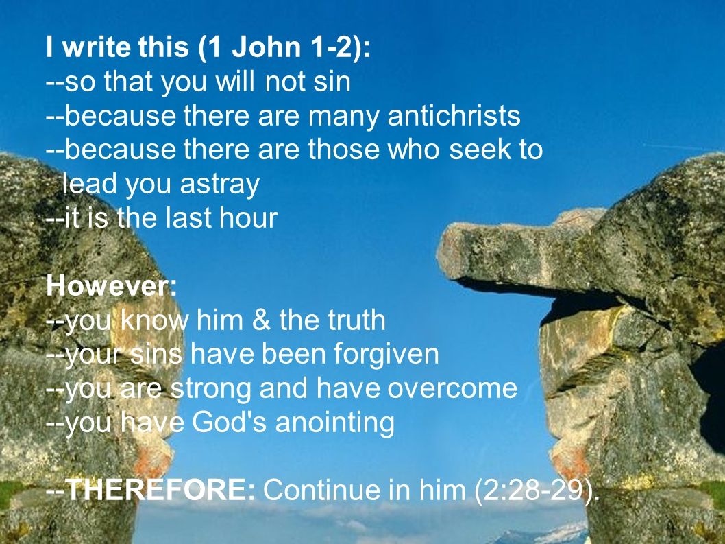 I write this (1 John 1-2): --so that you will not sin. --because there are many antichrists. --because there are those who seek to.