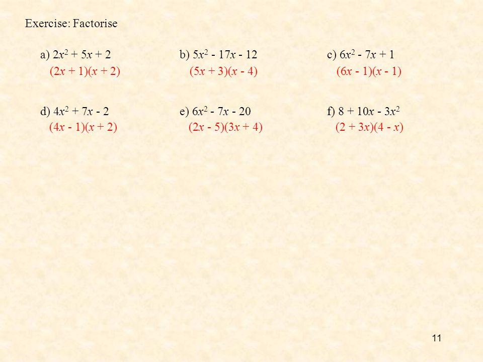Exercise: Factorise a) 2x2 + 5x + 2. b) 5x2 - 17x - 12. c) 6x2 - 7x + 1. (2x + 1)(x + 2) (5x + 3)(x - 4)