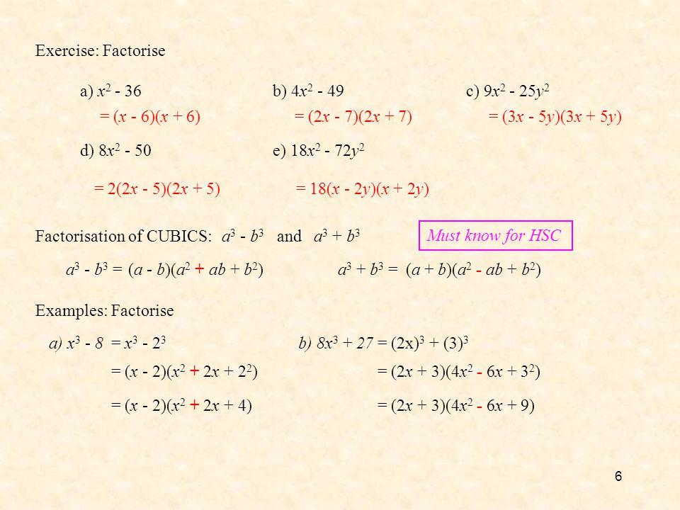 Exercise: Factorise a) x2 - 36. b) 4x2 - 49. c) 9x2 - 25y2. = (x - 6)(x + 6) = (2x - 7)(2x + 7)