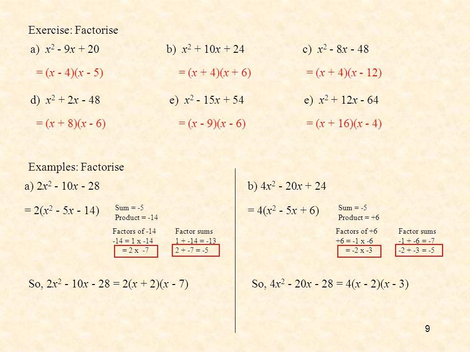 Exercise: Factorise a) x2 - 9x + 20 b) x2 + 10x + 24 c) x2 - 8x - 48