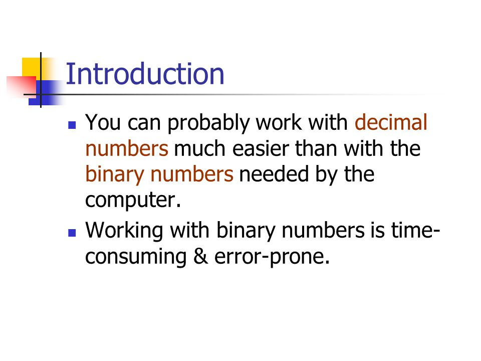 Introduction You can probably work with decimal numbers much easier than with the binary numbers needed by the computer.