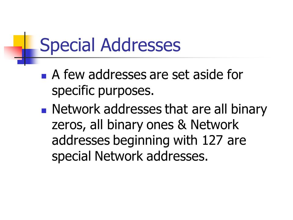 Special Addresses A few addresses are set aside for specific purposes.