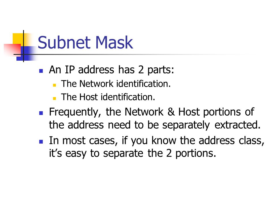 Subnet Mask An IP address has 2 parts: