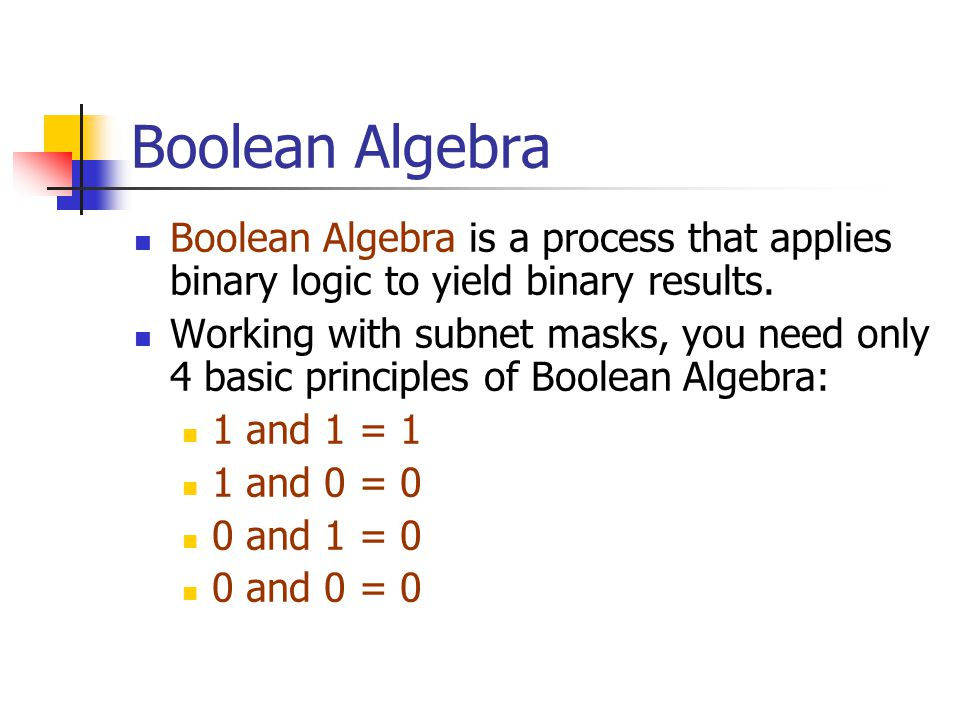Boolean Algebra Boolean Algebra is a process that applies binary logic to yield binary results.