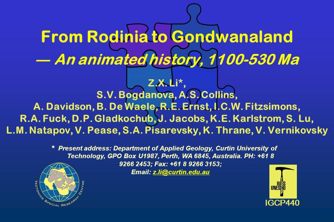 From Rodinia to Gondwanaland ― An animated history, 1100-530 Ma Z. X