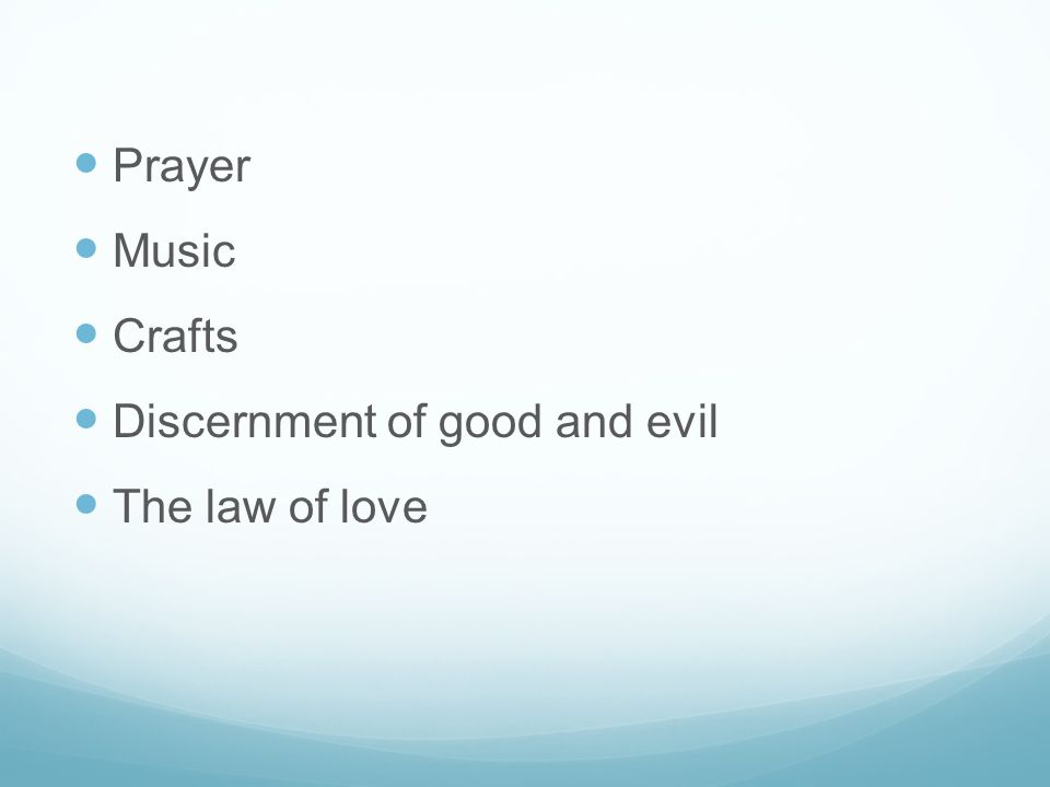 Prayer Music Crafts Discernment of good and evil The law of love
