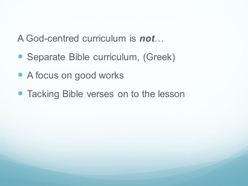 A God-centred curriculum is not…