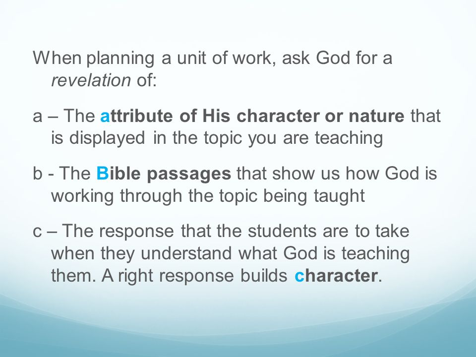 When planning a unit of work, ask God for a revelation of: