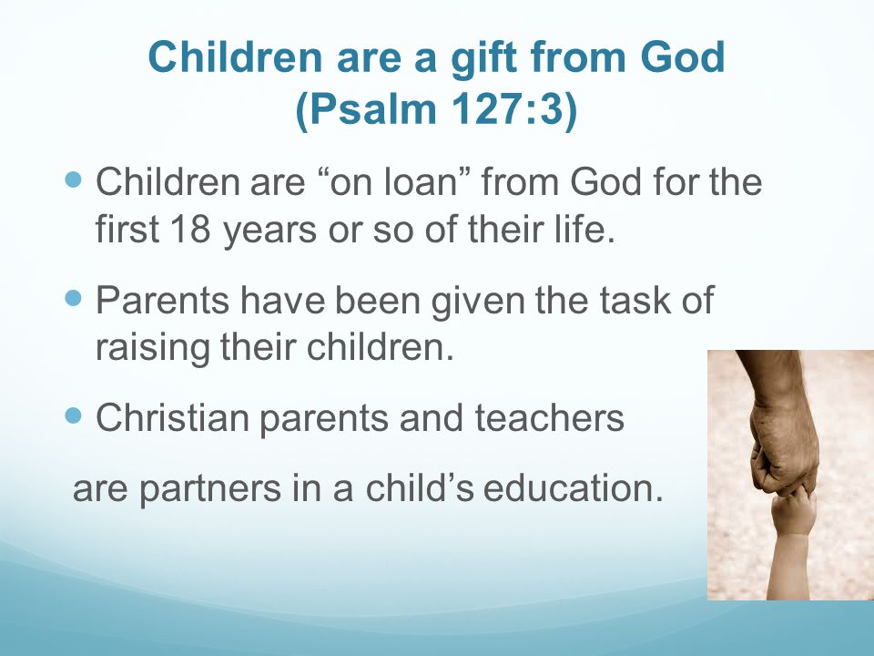 Children are a gift from God (Psalm 127:3)