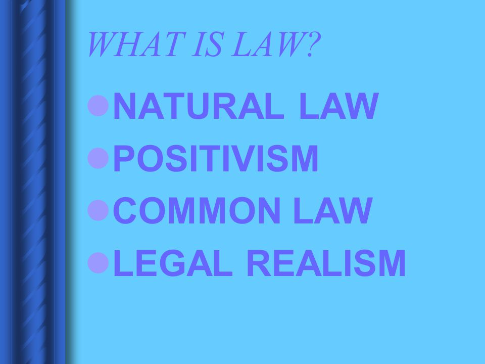 WHAT IS LAW NATURAL LAW POSITIVISM COMMON LAW LEGAL REALISM