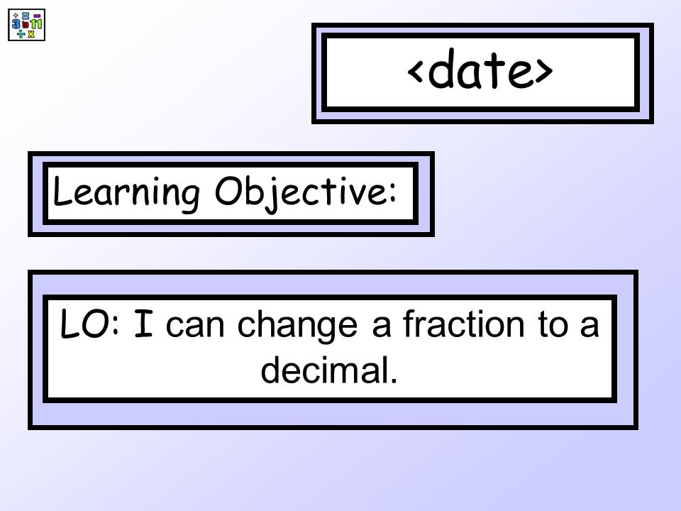 LO: I can change a fraction to a decimal.