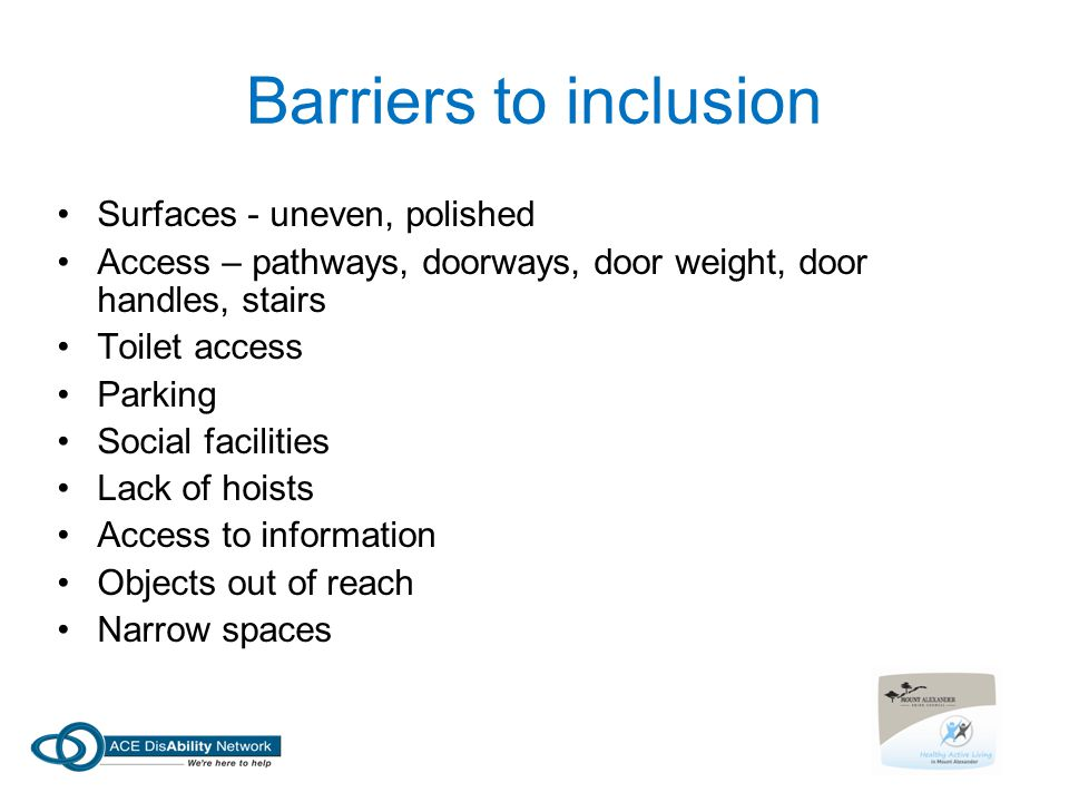 Barriers to inclusion Surfaces - uneven, polished