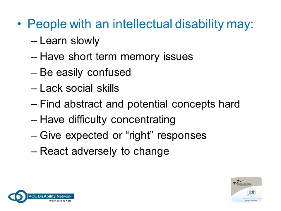 People with an intellectual disability may:
