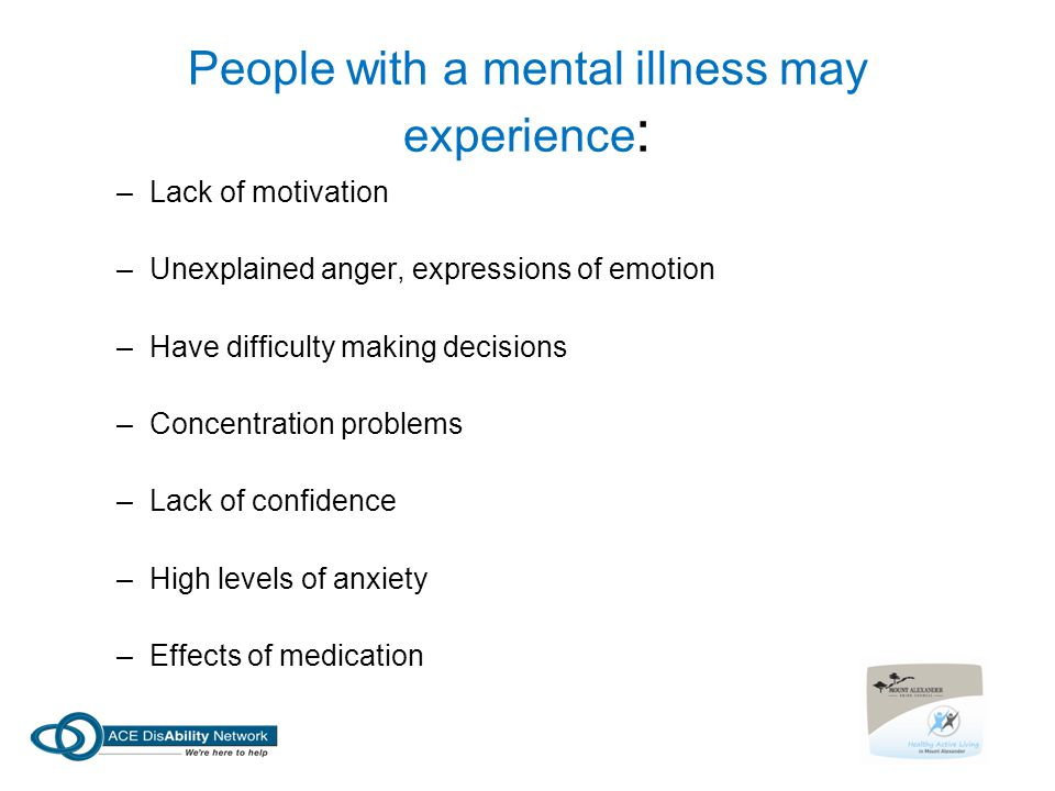 People with a mental illness may experience: