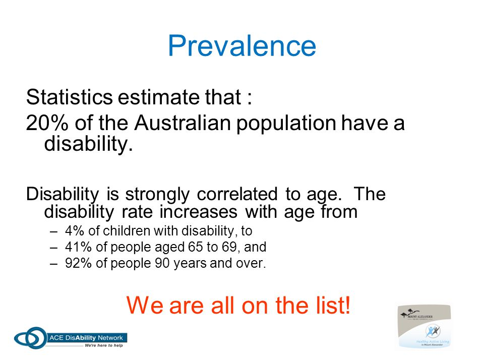 Prevalence We are all on the list! Statistics estimate that :