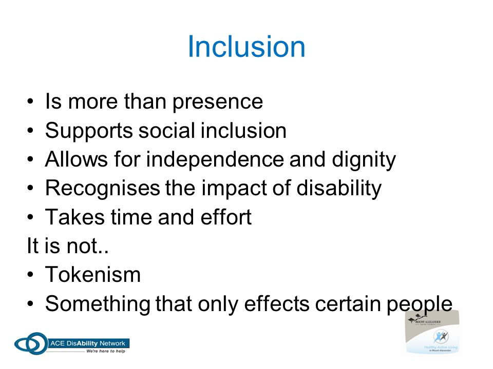 Inclusion Is more than presence Supports social inclusion