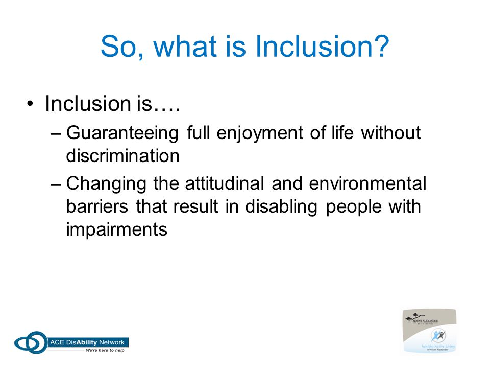 So, what is Inclusion Inclusion is….