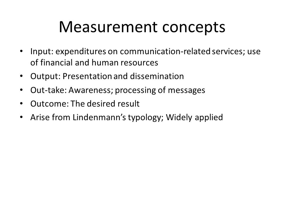 Measurement concepts Input: expenditures on communication-related services; use of financial and human resources.
