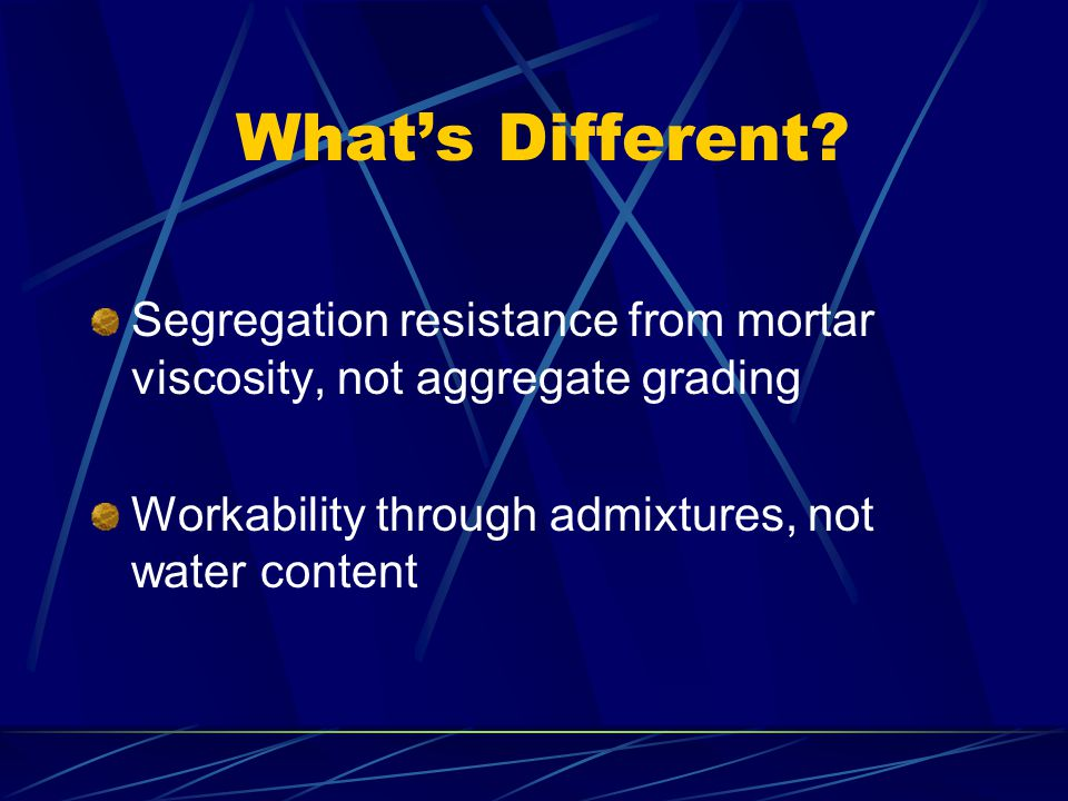 What's Different. Segregation resistance from mortar viscosity, not aggregate grading.