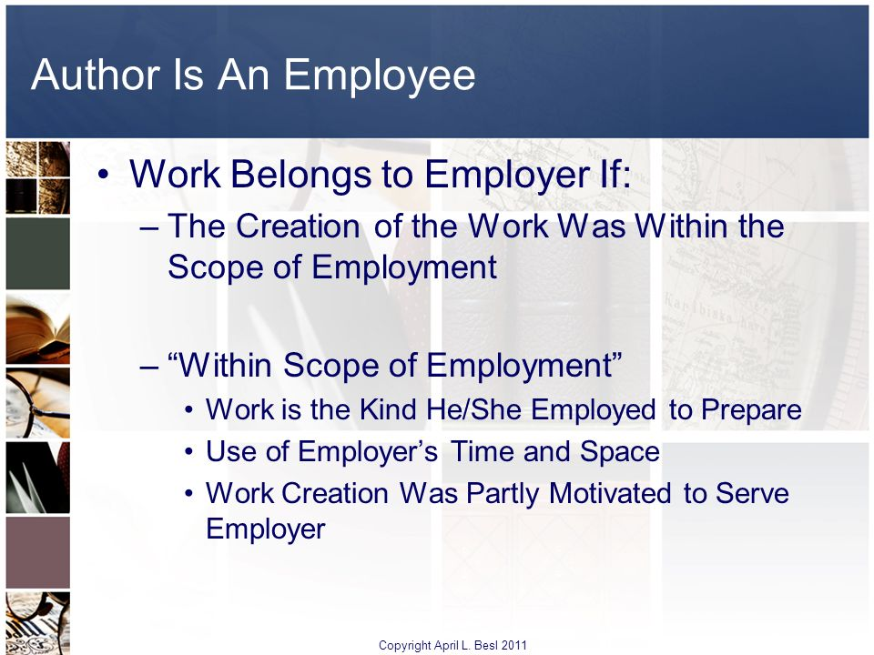 Author Is An Employee Work Belongs to Employer If: