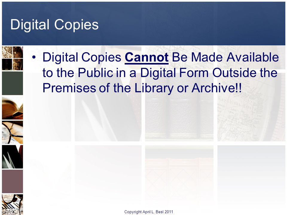 Digital Copies Digital Copies Cannot Be Made Available to the Public in a Digital Form Outside the Premises of the Library or Archive!!