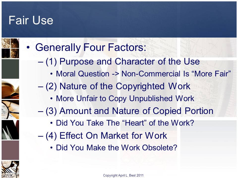 Fair Use Generally Four Factors: (1) Purpose and Character of the Use
