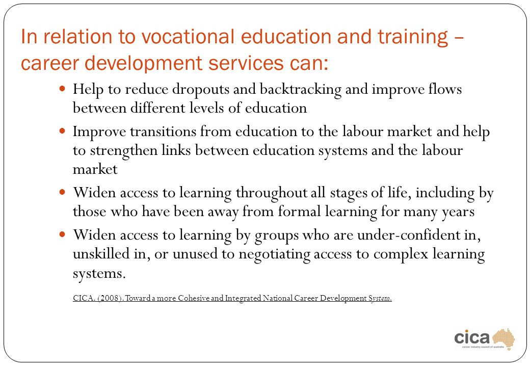 In relation to vocational education and training – career development services can: