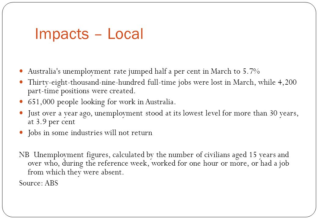 Impacts – Local Australia s unemployment rate jumped half a per cent in March to 5.7%