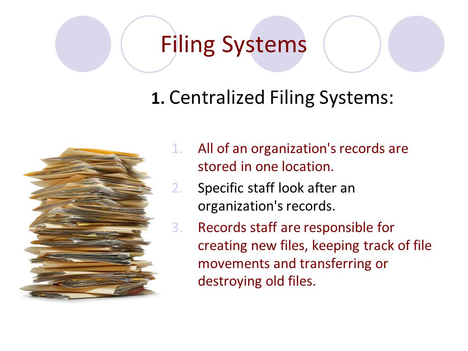 Filing Systems 1. Centralized Filing Systems: