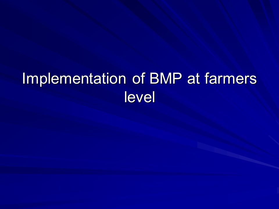Implementation of BMP at farmers level
