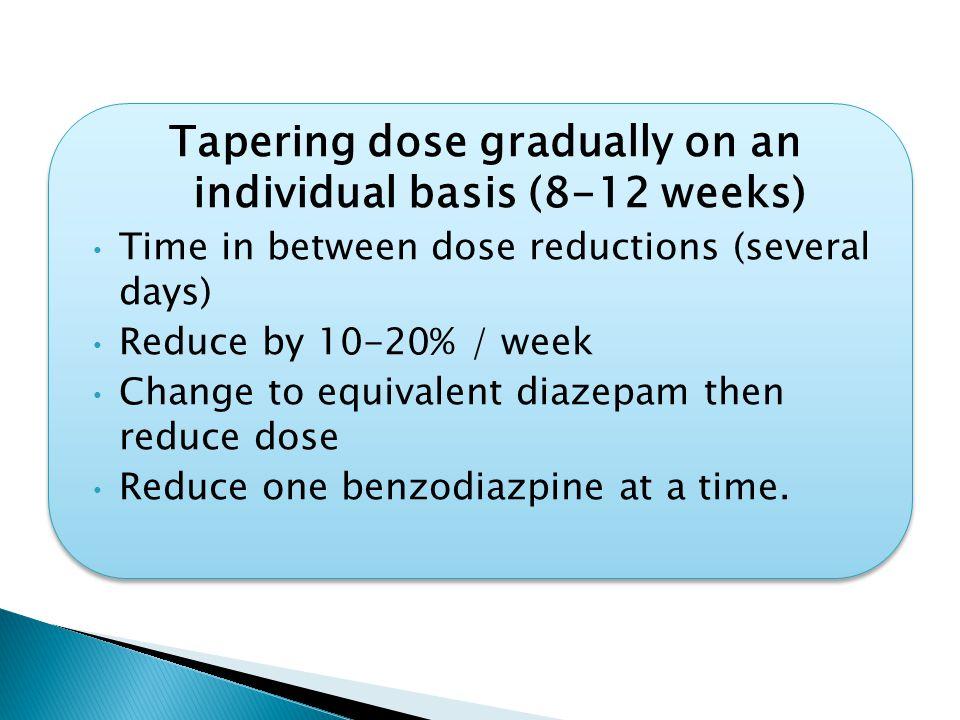 Tapering dose gradually on an individual basis (8-12 weeks)
