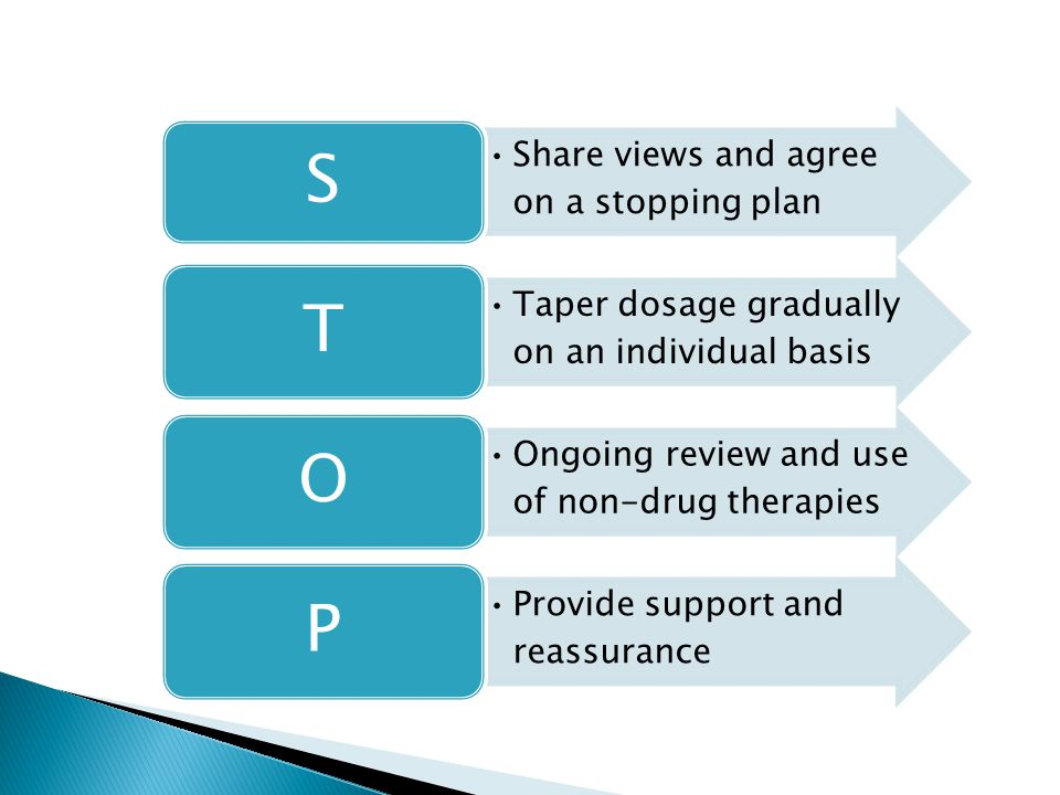 S Share views and agree on a stopping plan. T. Taper dosage gradually on an individual basis. O.