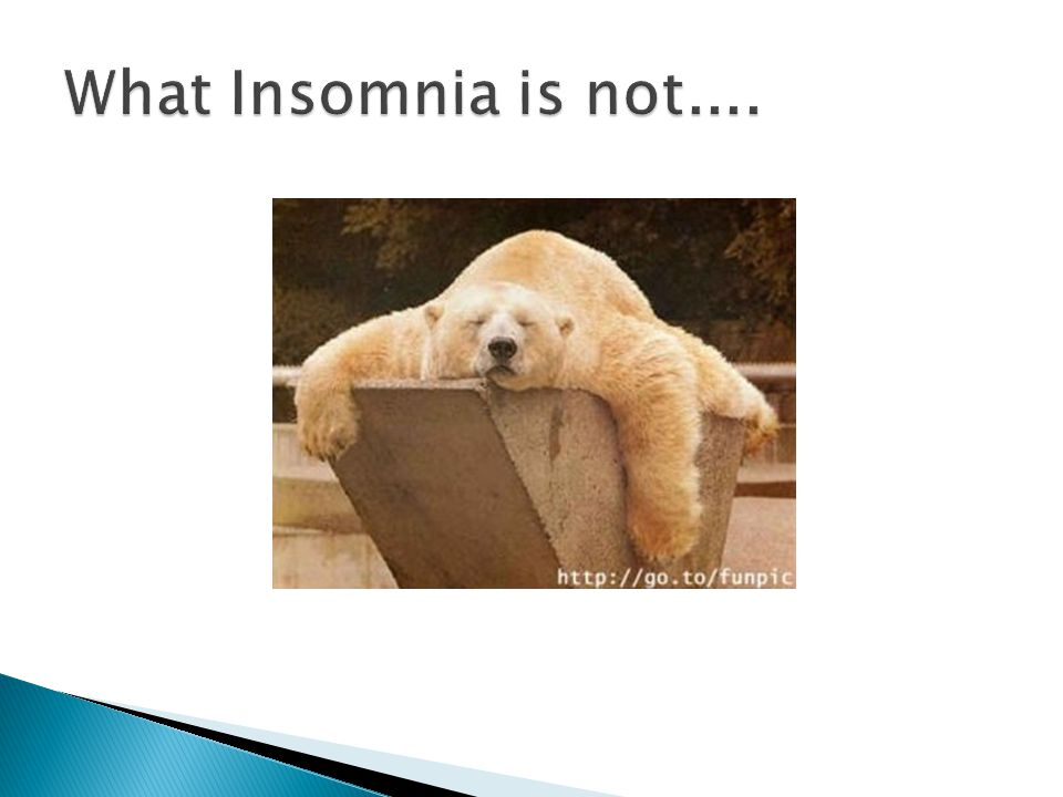 What Insomnia is not....