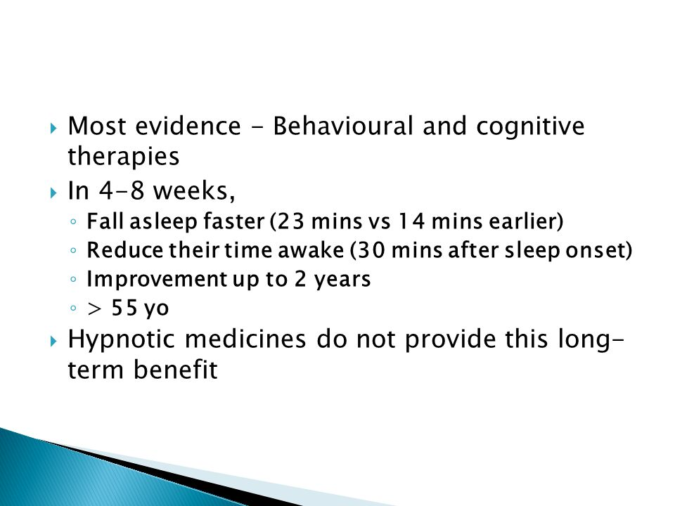 Most evidence - Behavioural and cognitive therapies In 4-8 weeks,