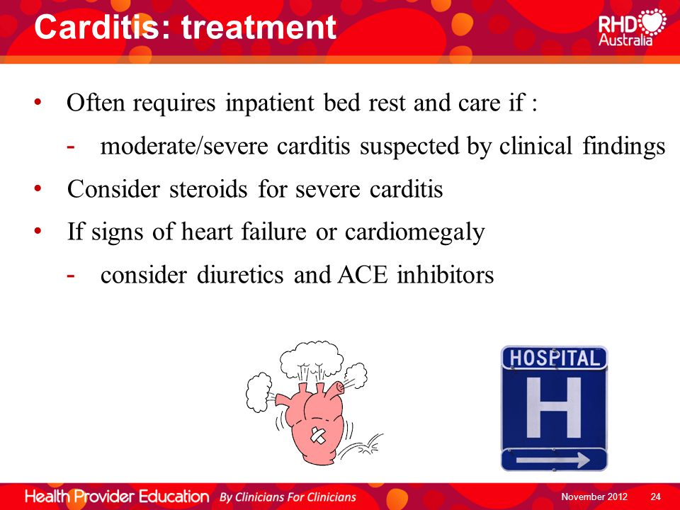 Carditis: treatment Often requires inpatient bed rest and care if :