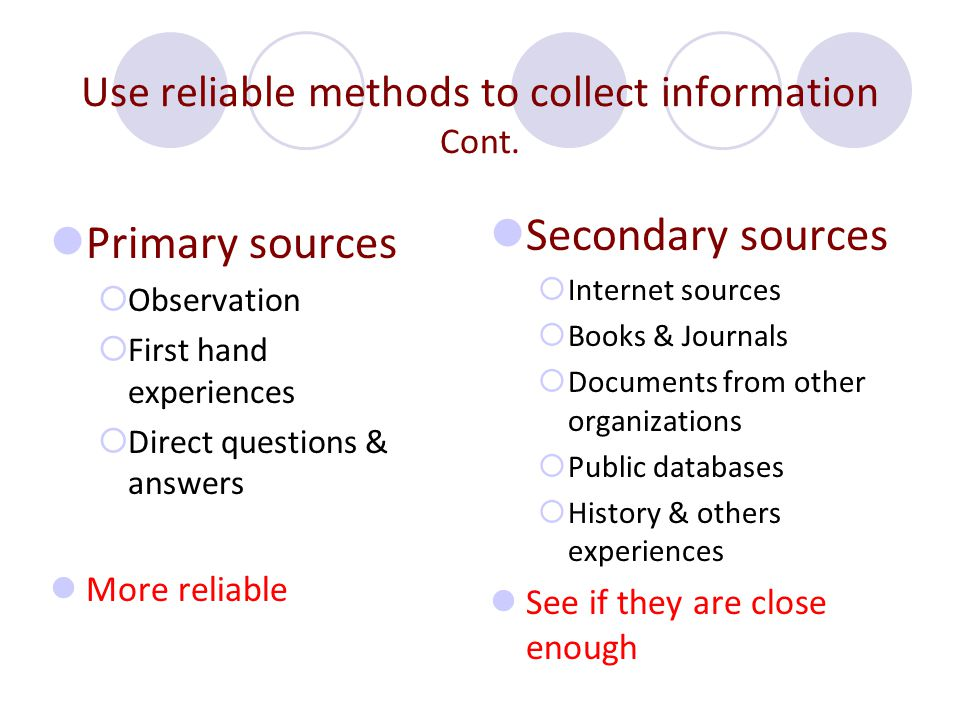Use reliable methods to collect information Cont.