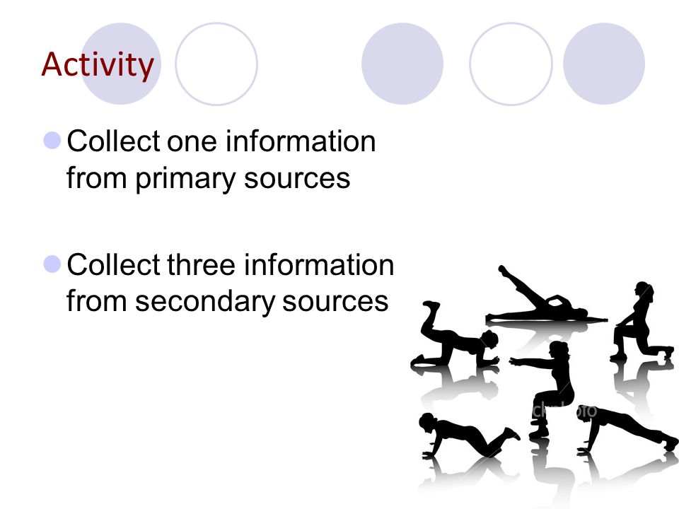 Activity Collect one information from primary sources