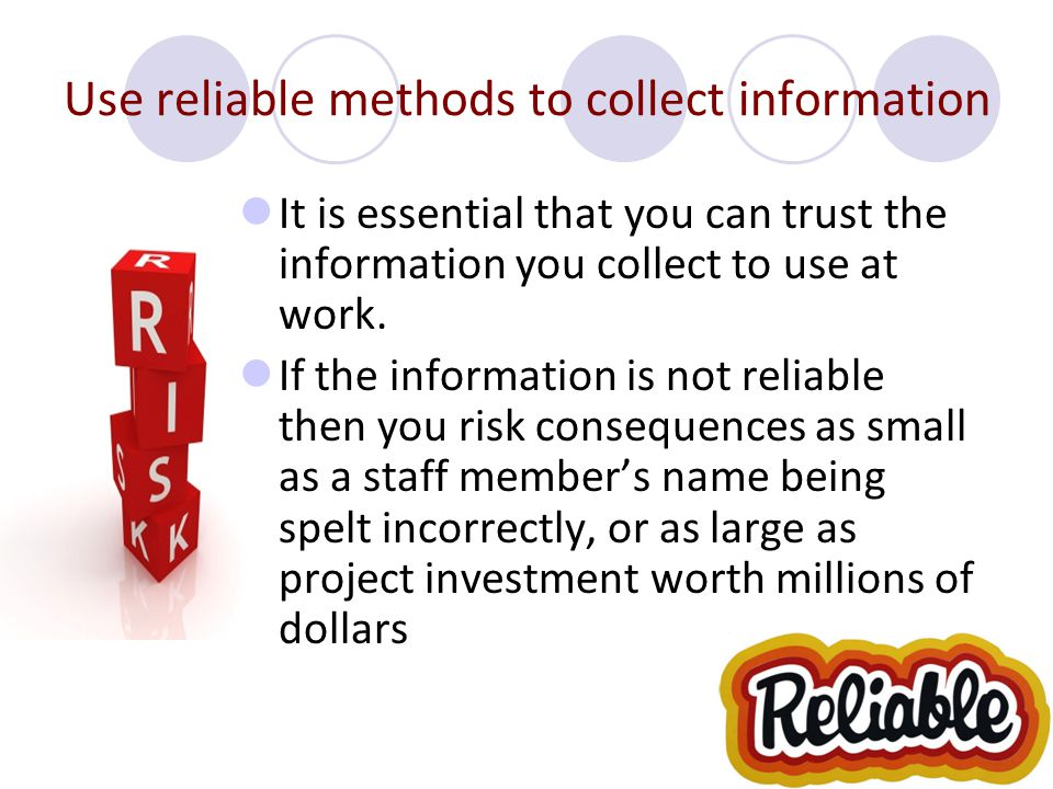 Use reliable methods to collect information