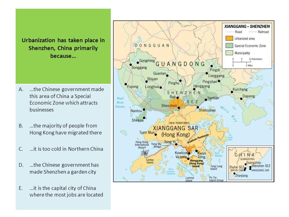 Urbanization has taken place in Shenzhen, China primarily because…