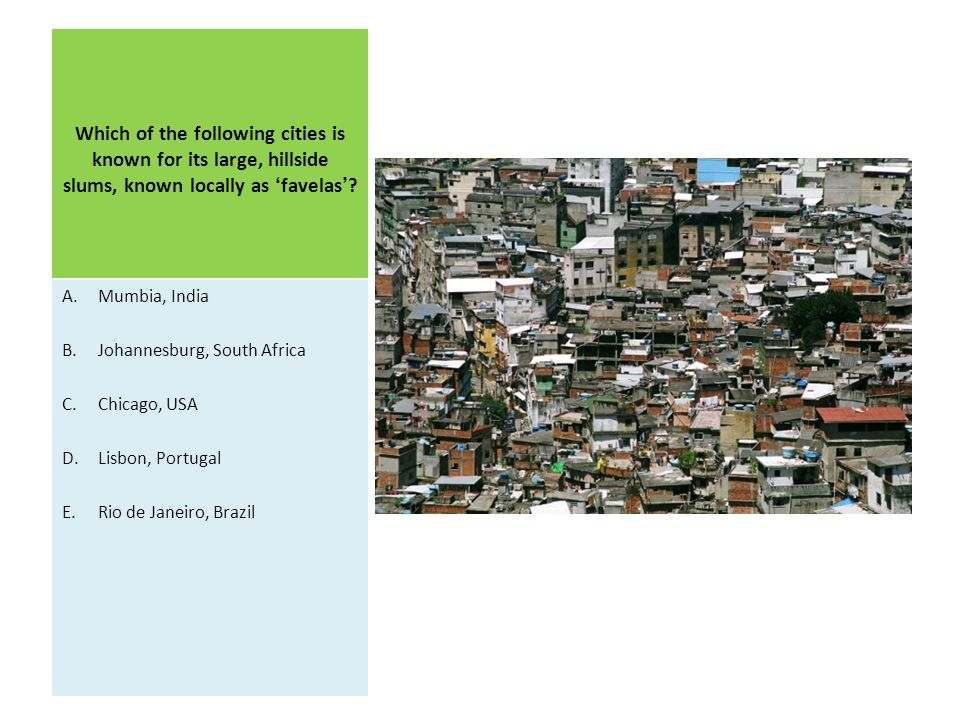 Which of the following cities is known for its large, hillside slums, known locally as 'favelas'