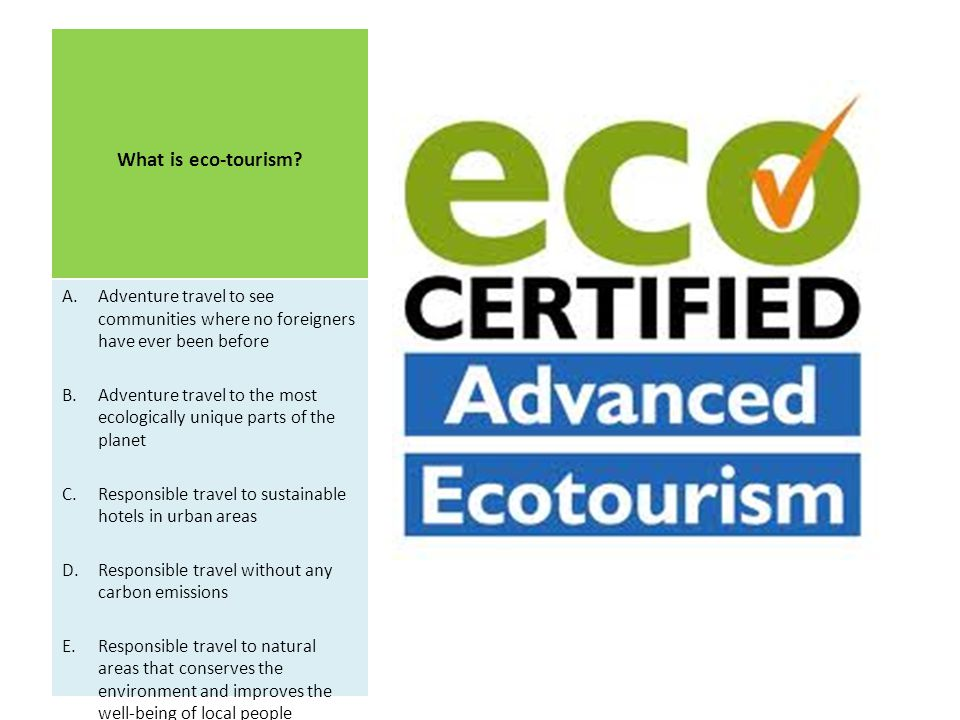 What is eco-tourism Adventure travel to see communities where no foreigners have ever been before.