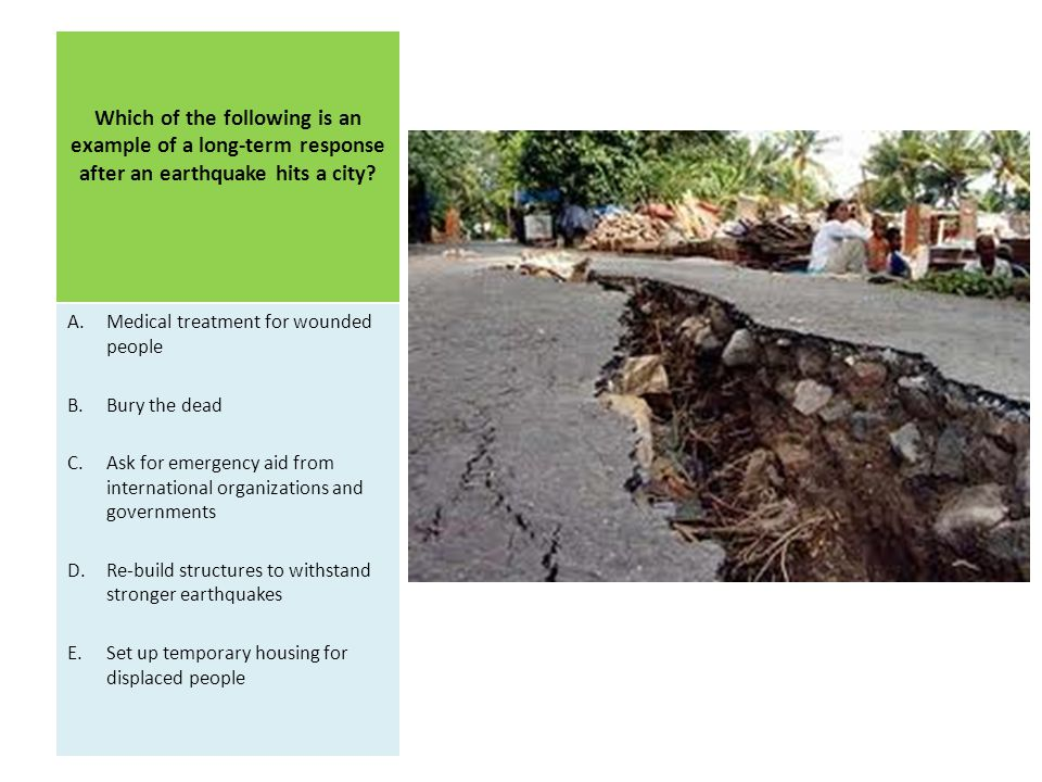 Which of the following is an example of a long-term response after an earthquake hits a city