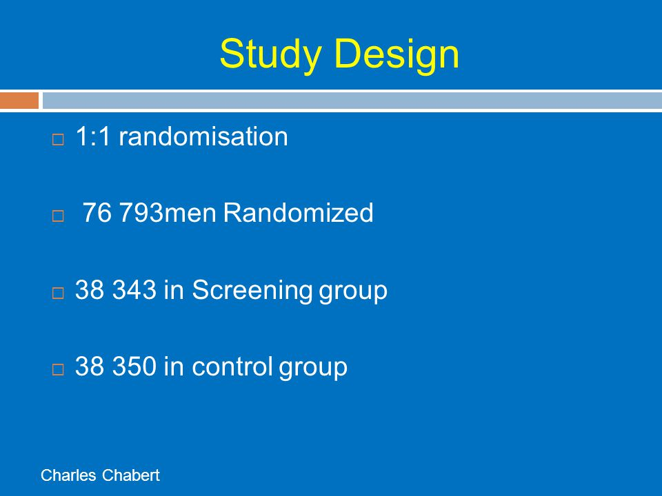 Study Design 1:1 randomisation 76 793men Randomized