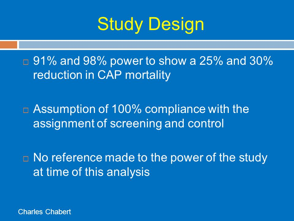 Study Design 91% and 98% power to show a 25% and 30% reduction in CAP mortality.
