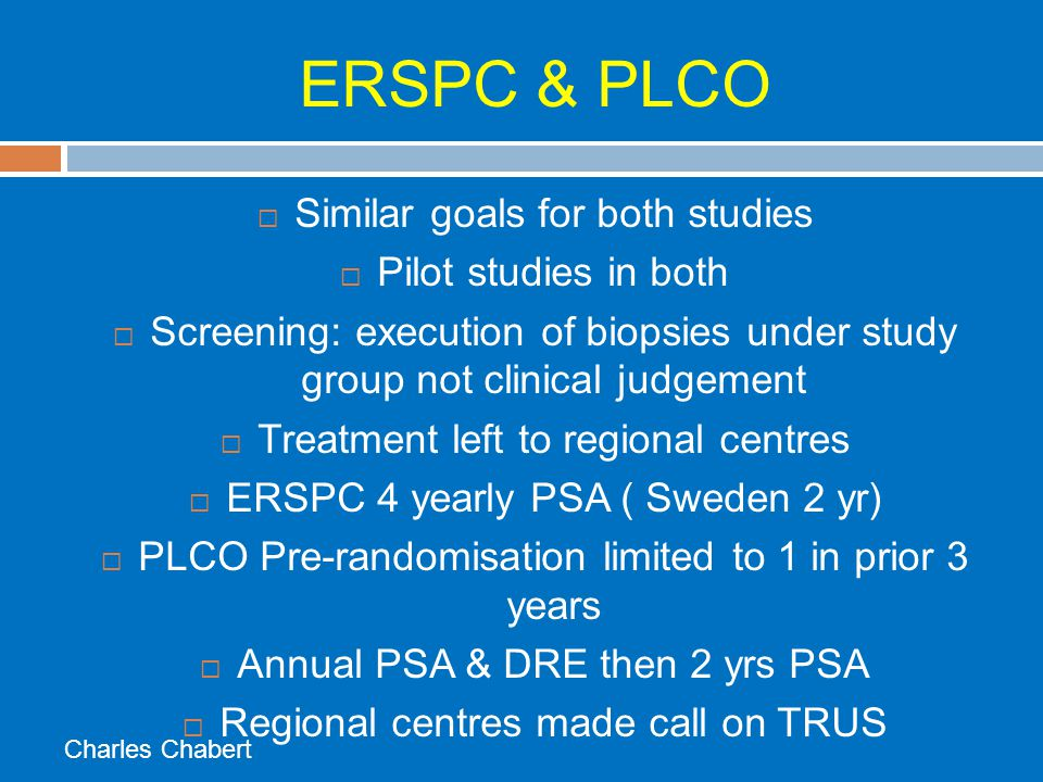 ERSPC & PLCO Similar goals for both studies Pilot studies in both