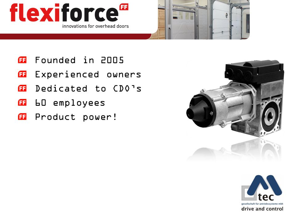 Founded in 2005 Experienced owners Dedicated to CDO's 60 employees Product power!