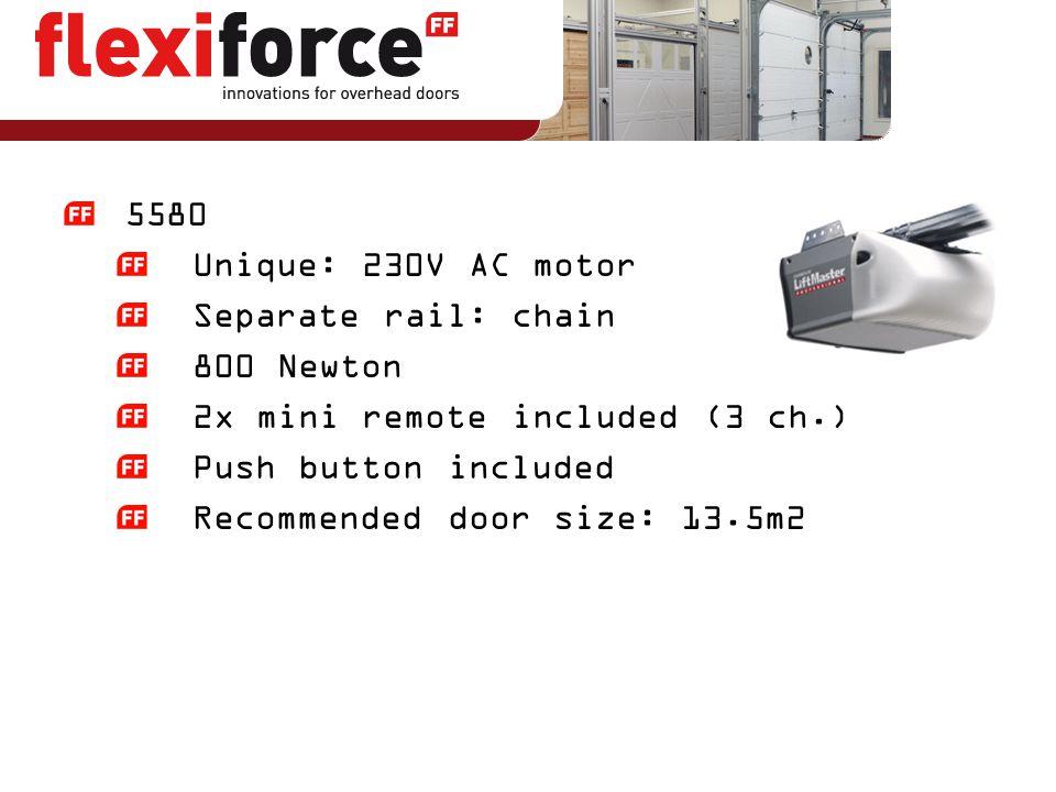 5580 Unique: 230V AC motor. Separate rail: chain. 800 Newton. 2x mini remote included (3 ch.) Push button included.