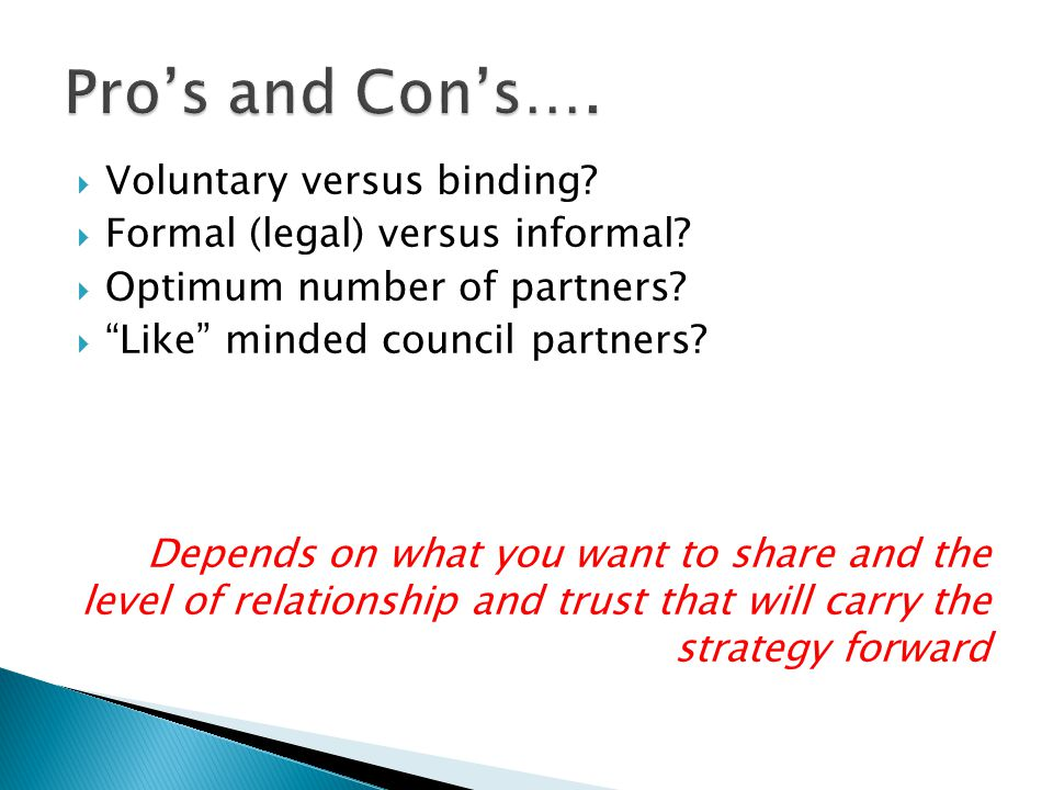 Pro's and Con's…. Voluntary versus binding