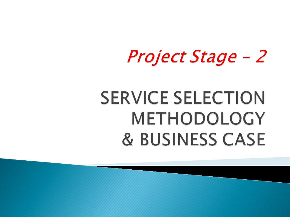 Project Stage – 2 SERVICE SELECTION METHODOLOGY & BUSINESS CASE