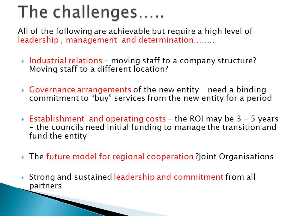 The challenges….. All of the following are achievable but require a high level of leadership , management and determination……..